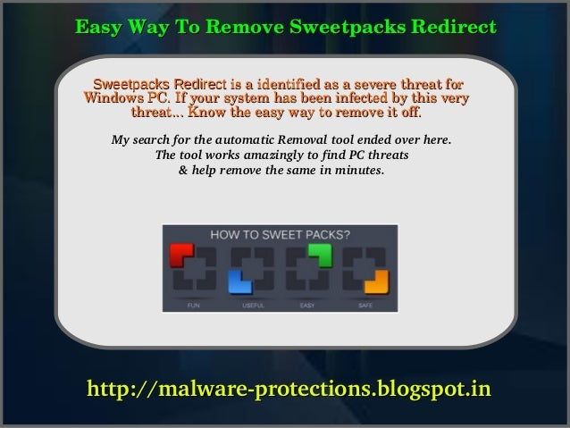 Easy Way To Remove Sweetpacks Redirect    Sweetpacks How is a identified as a severe threat for                Redirect To...