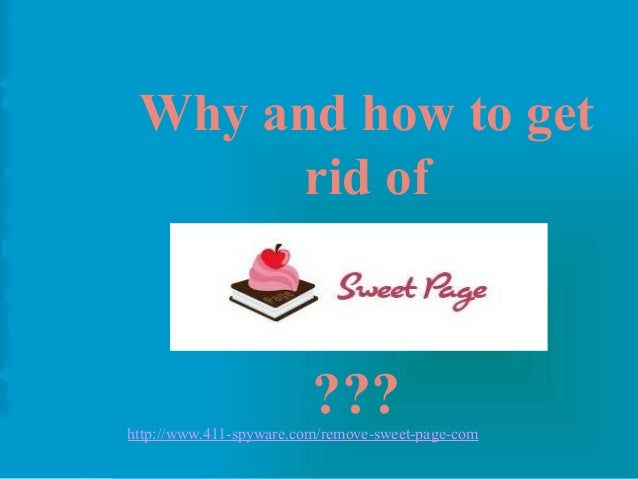 Why and how to get rid of  ???  http://www.411-spyware.com/remove-sweet-page-com
