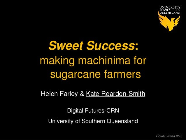 Create World 2012 Helen Farley & Kate Reardon-Smith Digital Futures-CRN University of Southern Queensland Sweet Success: m...