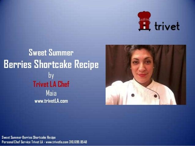 Sweet Summer Berries Shortcake Recipe by Trivet LA Chef Maia www.trivetLA.com Sweet Summer Berries Shortcake Recipe Person...