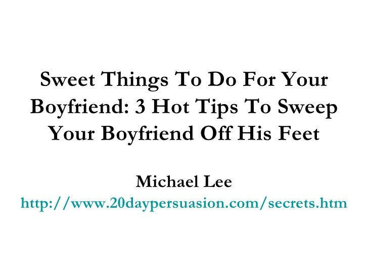 Sweet things to do for your boyfriend 3 hot tips to sweep for Stuff for your boyfriend