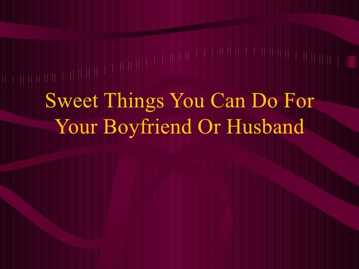 sweet things to do for your boyfriend