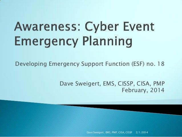 Developing Emergency Support Function (ESF) no. 18 Dave Sweigert, EMS, CISSP, CISA, PMP February, 2014  Dave Sweigert, EMS...