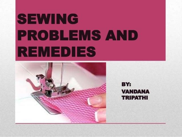 SEWINGPROBLEMS ANDREMEDIESBY:VANDANATRIPATHI