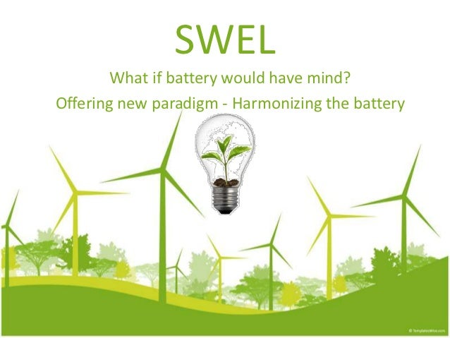 SWEL        What if battery would have mind?Offering new paradigm - Harmonizing the battery