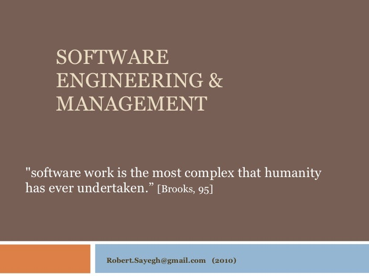 """SOFTWARE ENGINEERING & MANAGEMENT """"software work is the most complex that humanity  has ever undertaken.""""  [Brooks, 9..."""