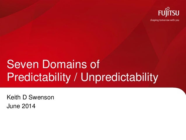 Keith D Swenson June 2014 Seven Domains of Predictability / Unpredictability