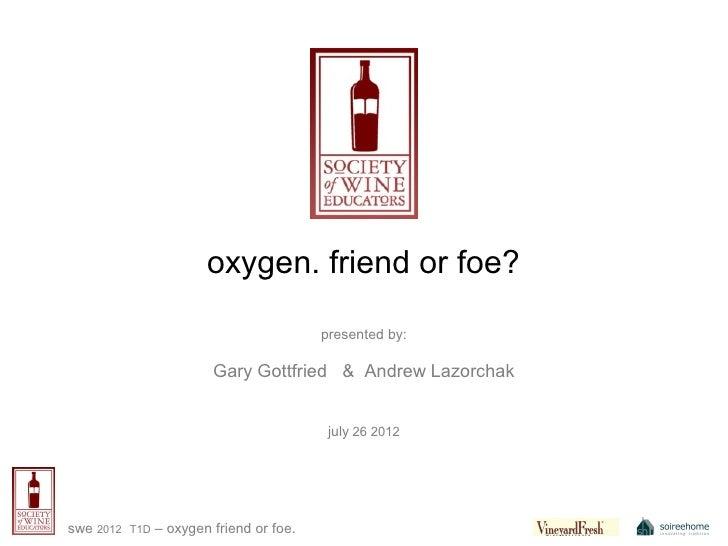 Oxygen. Friend or Foe. S.W.E. 1D 7-26-12