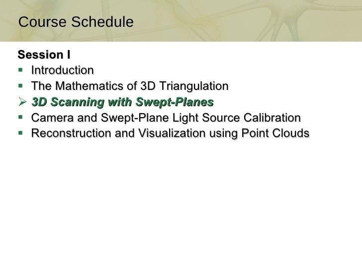 <ul><li>Session I </li></ul><ul><li>Introduction  </li></ul><ul><li>The Mathematics of 3D Triangulation  </li></ul><ul><li...