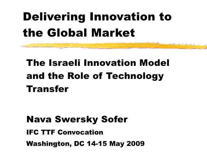 Delivering Innovation to the Global Market The Israeli Innovation Model and the Role of Technology Transfer Nava Swersky S...