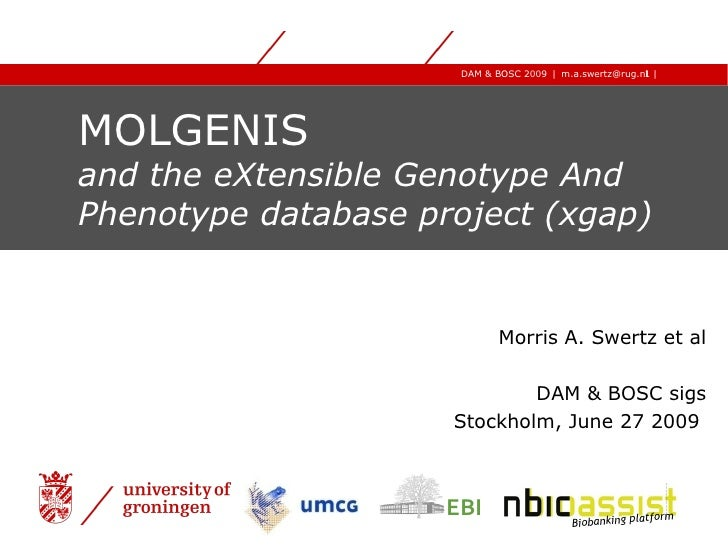 MOLGENIS  and the eXtensible Genotype And Phenotype database project (xgap) Morris A. Swertz et al DAM & BOSC sigs Stockho...