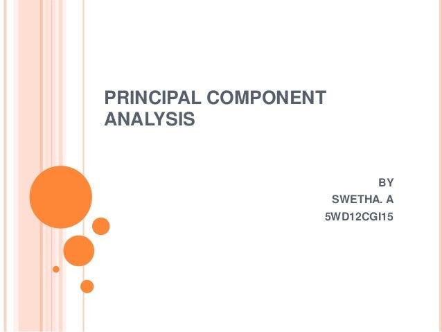 PRINCIPAL COMPONENT ANALYSIS  BY SWETHA. A 5WD12CGI15