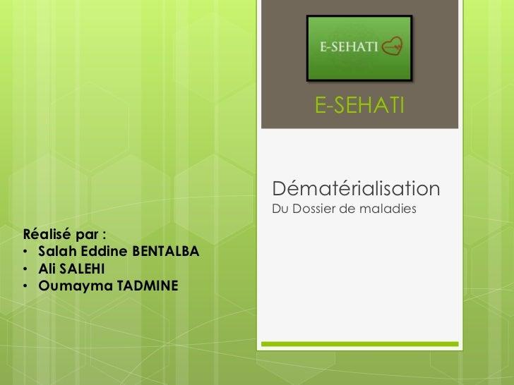 E-SEHATI                          Dématérialisation                          Du Dossier de maladiesRéalisé par :• Salah Ed...