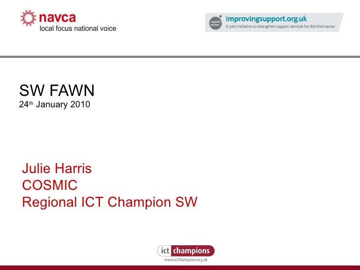 SW FAWN 24 th  January 2010 Julie Harris COSMIC Regional ICT Champion SW
