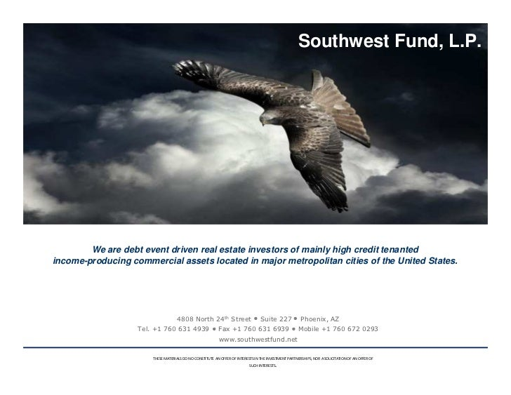 Southwest Fund, L.P.             We are debt event driven real estate investors of mainly high credit tenanted income-prod...