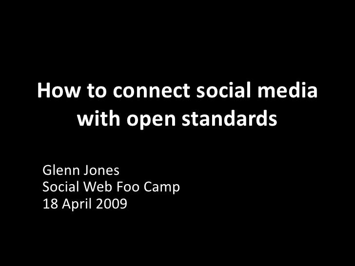 How to connect social media    with open standards  Glenn Jones Social Web Foo Camp 18 April 2009