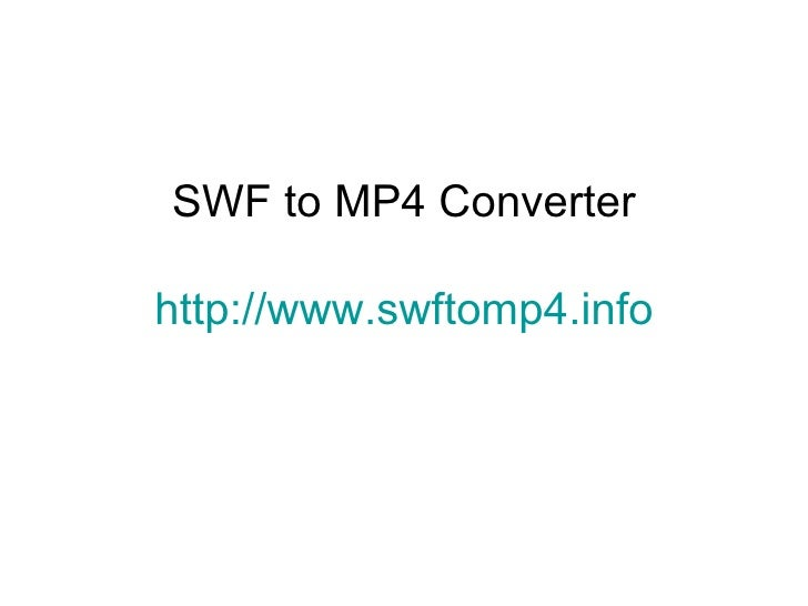 SWF to MP4 Converter http://www.swftomp4.info