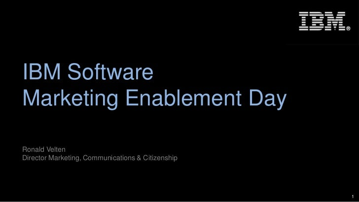 IBM SoftwareMarketing Enablement DayRonald VeltenDirector Marketing, Communications & Citizenship                         ...