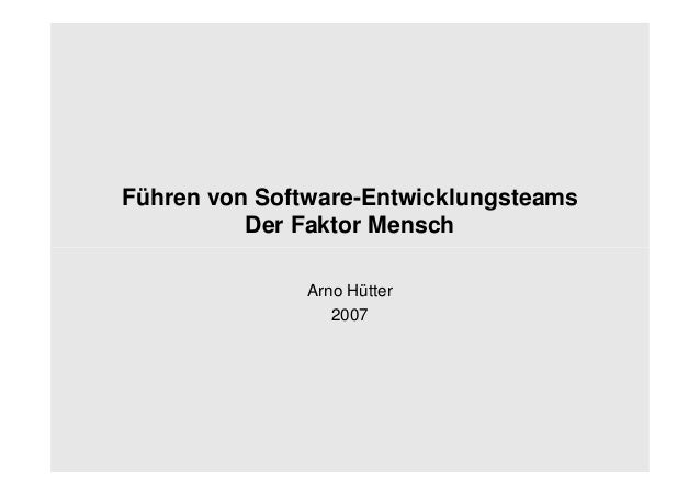 Führen von Software-Entwicklungsteams Der Faktor Mensch Arno Hütter 2007