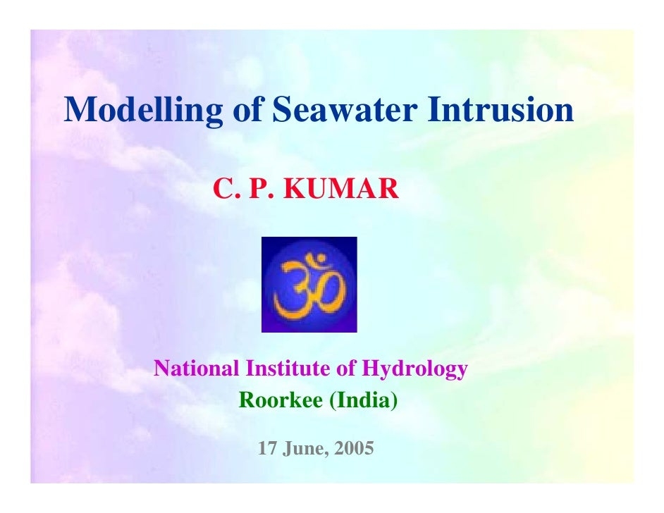 Modelling of Seawater Intrusion            C. P. KUMAR          National Institute of Hydrology              Roorkee (Indi...