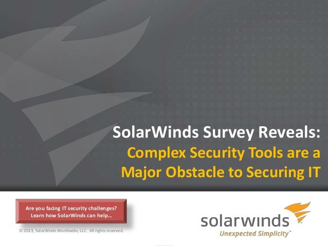SolarWinds Survey Reveals:                                                     Complex Security Tools are a               ...