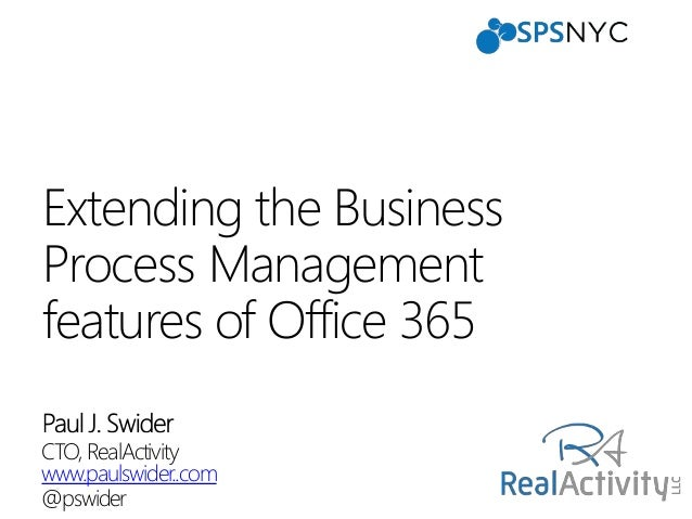 CTO, RealActivity www.paulswider..com @pswider Extending the Business Process Management features of Office 365