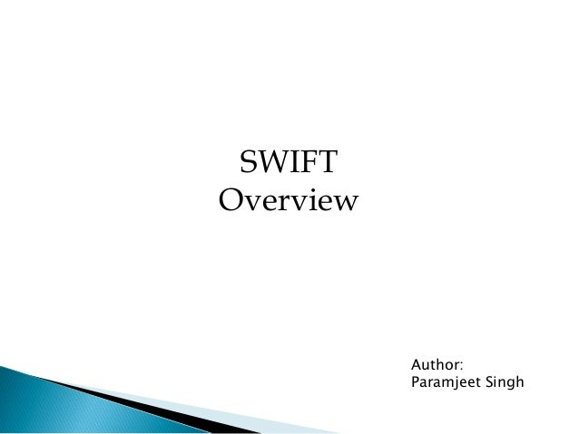 SWIFTOverview           Author:           Paramjeet Singh