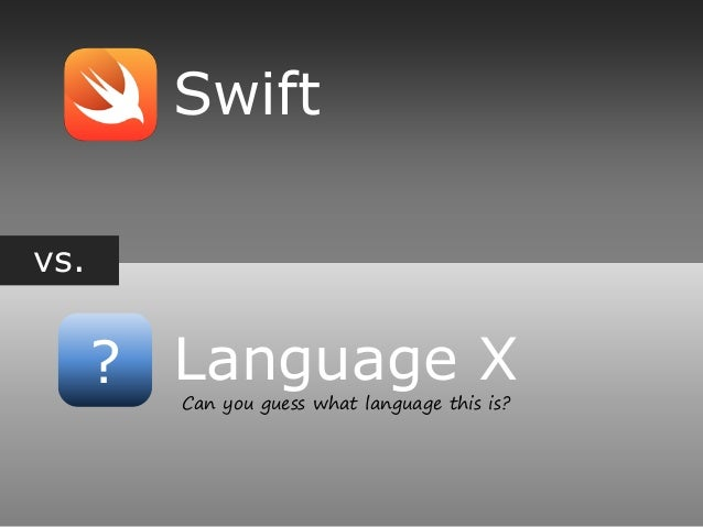 vs. ? Swift Language X Can you guess what language this is?