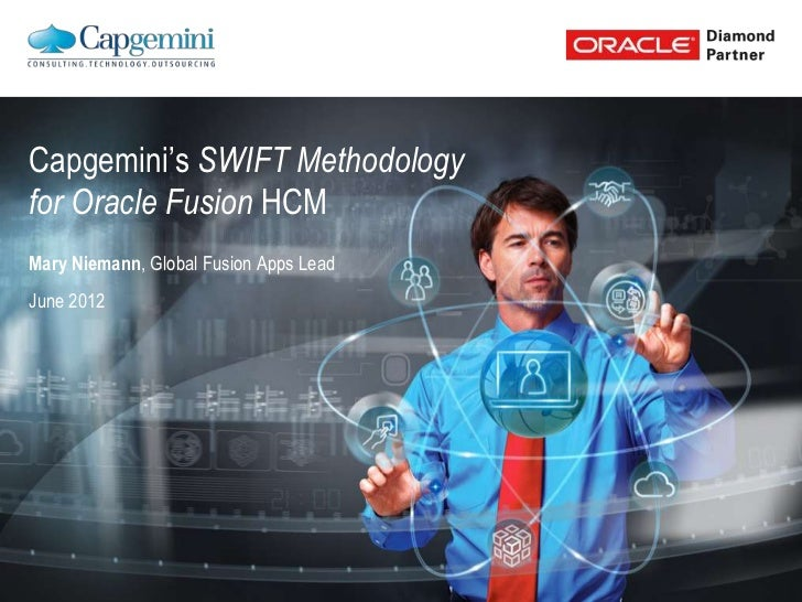 Capgemini's SWIFT Methodologyfor Oracle Fusion HCMMary Niemann, Global Fusion Apps LeadJune 2012