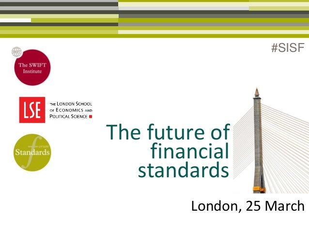 The future of financial standards London, 25 March #SISF