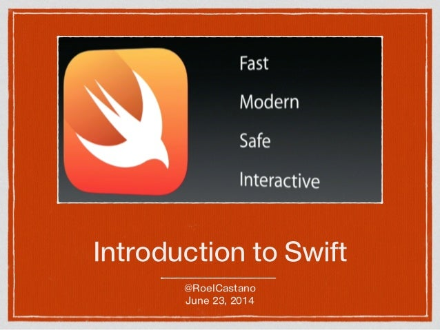 Introduction to Swift @RoelCastano June 23, 2014