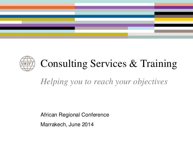 Consulting Services & Training Helping you to reach your objectives African Regional Conference Marrakech, June 2014