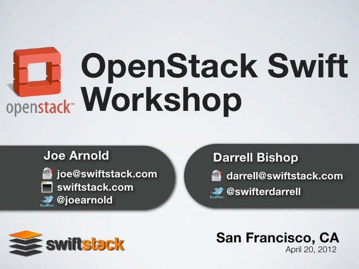 OpenStack Swift     WorkshopJoe Arnold            Darrell Bishop joe@swiftstack.com     darrell@swiftstack.com swiftstack....