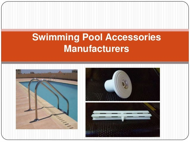 Swimming pool accessories manufacturers for Swimming pool manufacturers