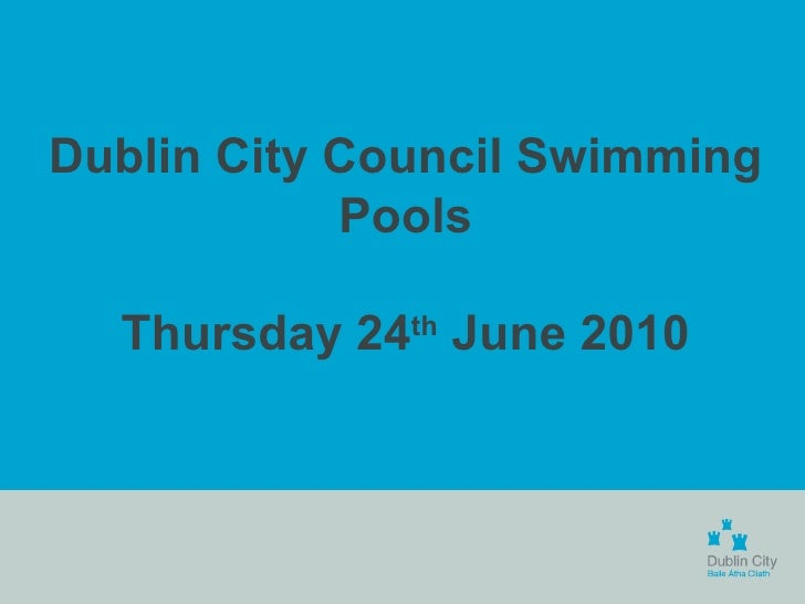 Dublin City Council Swimming Pools Thursday 24 th  June 2010