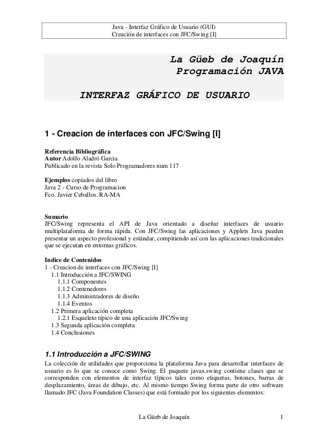 Java - Interfaz Gráfico de Usuario (GUI) Creación de interfaces con JFC/Swing [I] La Güeb de Joaquín 1 La Güeb de Joaquín ...