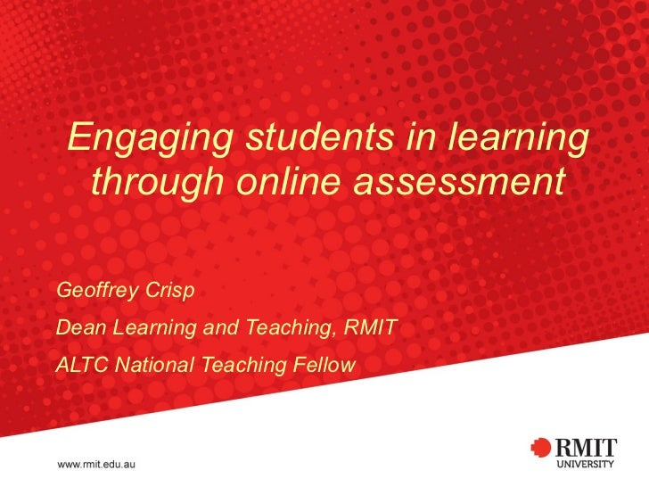 Engaging students in learning through online assessment Geoffrey Crisp Dean Learning and Teaching, RMIT ALTC National Teac...