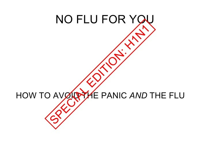NO FLU FOR YOU HOW TO AVOID THE PANIC  AND  THE FLU SPECIAL EDITION: H1N1
