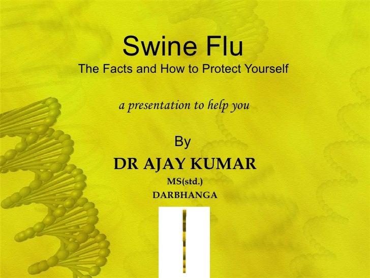 Swine Flu By Dr Ajay Kumar