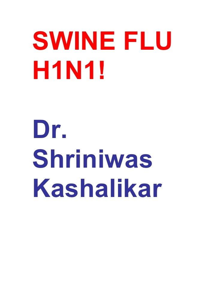 SWINE FLU H1N1!  Dr. Shriniwas Kashalikar