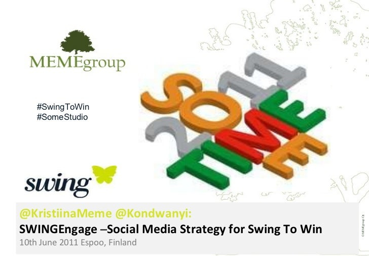 •   01.10.10  •   www.memegroup.net © MEMEgroup Oy @KristiinaMeme @Kondwanyi: SWINGEngage  – Social Media Strategy for S...