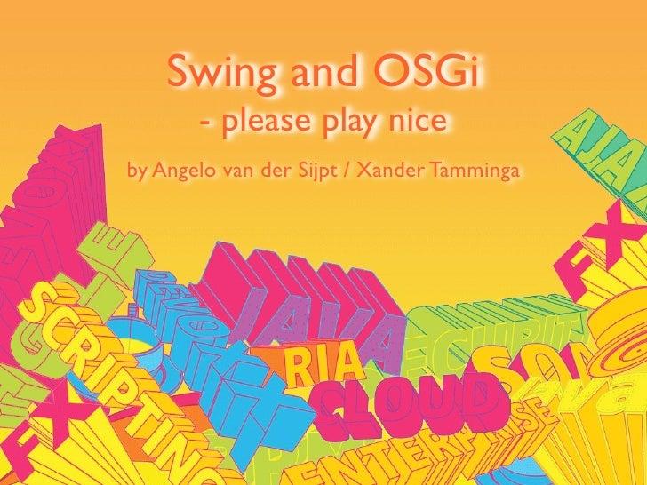 Swing and OSGi        - please play nice by Angelo van der Sijpt / Xander Tamminga