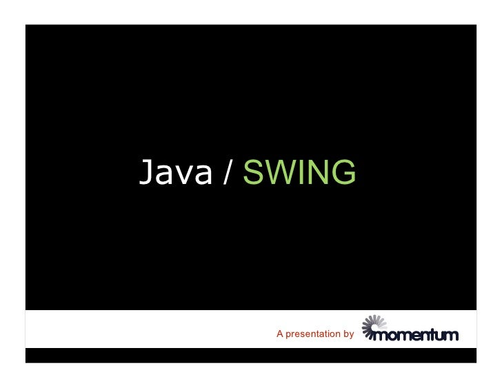 Java / SWING           A presentation by