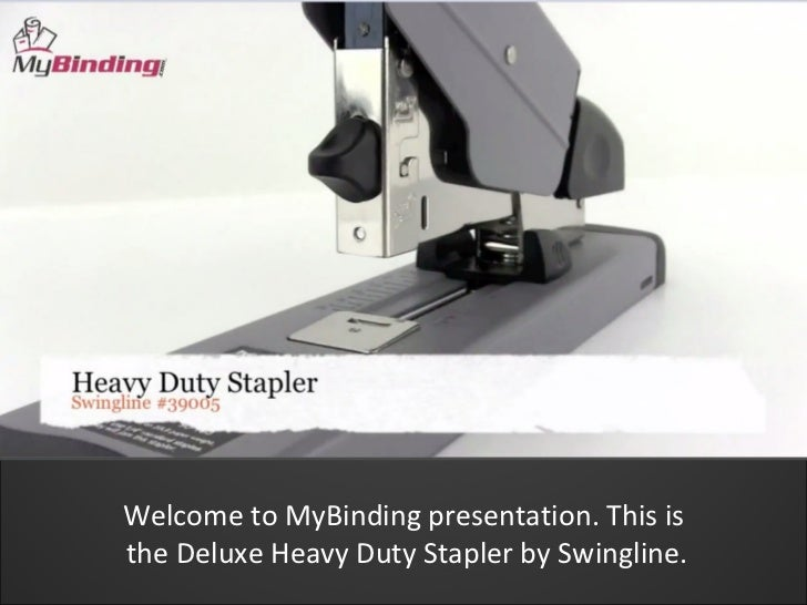 Welcome to MyBinding presentation. This isthe Deluxe Heavy Duty Stapler by Swingline.
