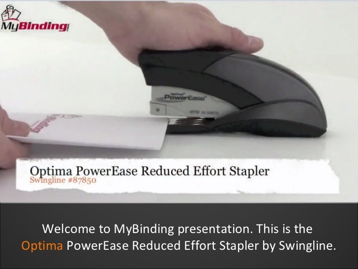 Welcome to MyBinding presentation. This is theOptima PowerEase Reduced Effort Stapler by Swingline.