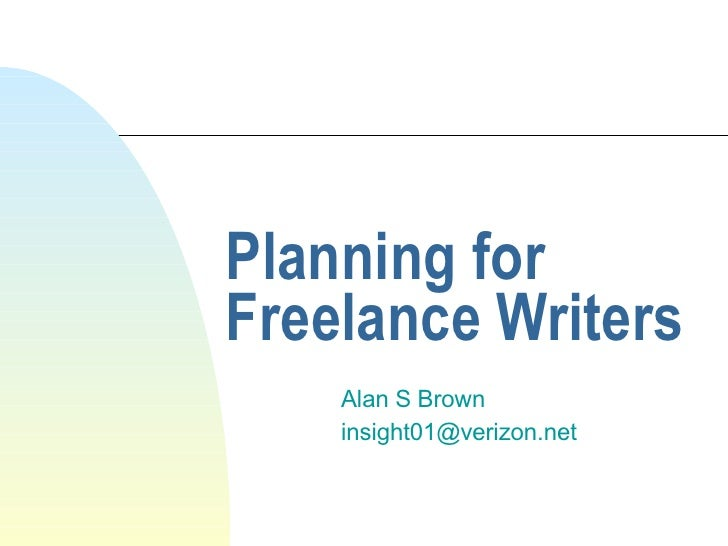 Planning for Freelance Writers Alan S Brown [email_address]