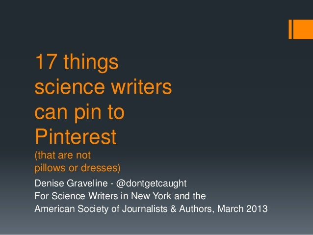 17 thingsscience writerscan pin toPinterest(that are notpillows or dresses)Denise Graveline - @dontgetcaughtFor Science Wr...