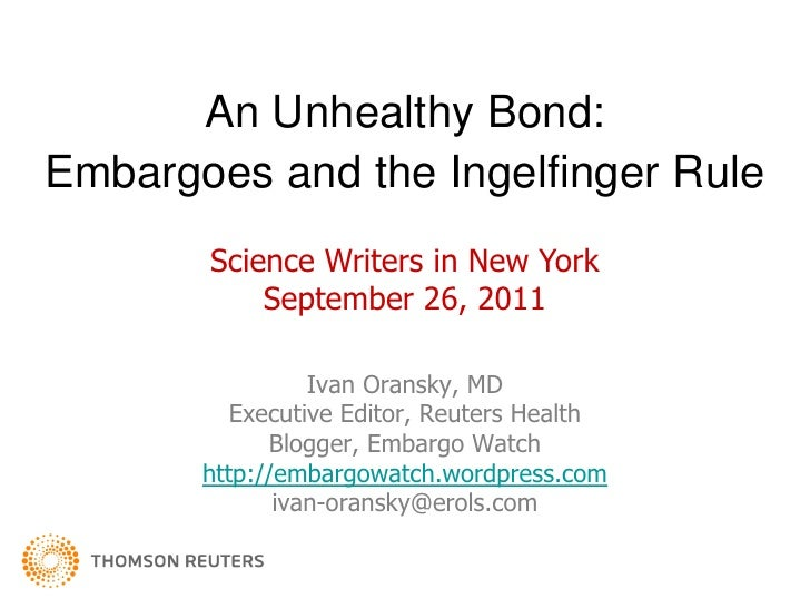An Unhealthy Bond:Embargoes and the Ingelfinger Rule       Science Writers in New York           September 26, 2011       ...