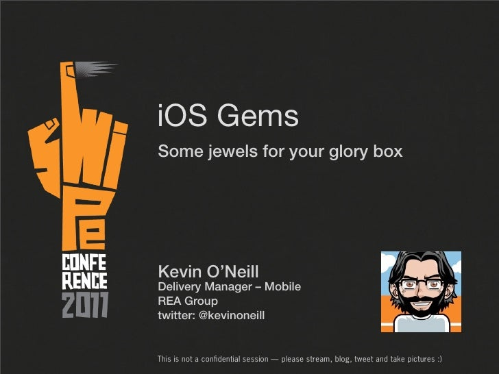 iOS GemsSome jewels for your glory boxKevin O'NeillDelivery Manager – MobileREA Grouptwitter: @kevinoneillThis is not a co...