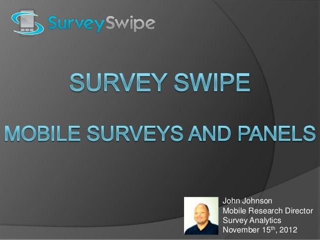 John JohnsonMobile Research DirectorSurvey AnalyticsNovember 15th, 2012